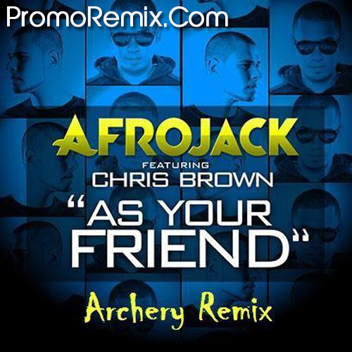 Afrojack & Chris Brown - As Your Friend (Archery Remix)