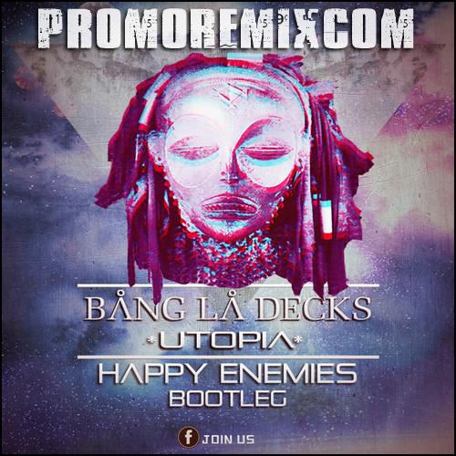 Bang La Decks - Utopia (Happy Enemies Bootleg)