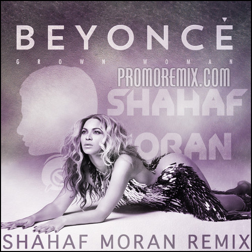 Beyonce - Grown Woman (Shahaf Moran Remix)