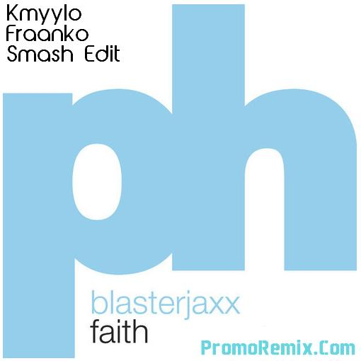 Blasterjaxx - Faith (Kmyylo Fraanko Smash Edit)