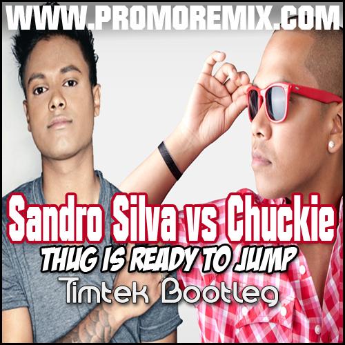 Chuckie vs Sandro Silva - Thug Is Ready To Jump (Timtek Bootleg)