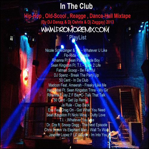 DJ Danax & DJ Oshrix & Dj Zaggay - In The Club (Hip-Hop,Old-Scool,Reagge,DanceHall Hits Set 2013)