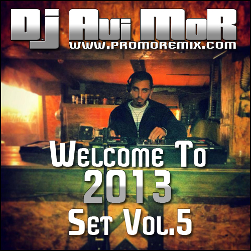 Welcome To 2013 Set Vol.5 (D.J Avi MoR)