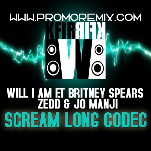 Will i am f.t Britney Spears & Zedd & Jo manji - Scream Long Codec (Kfir w Mashup)