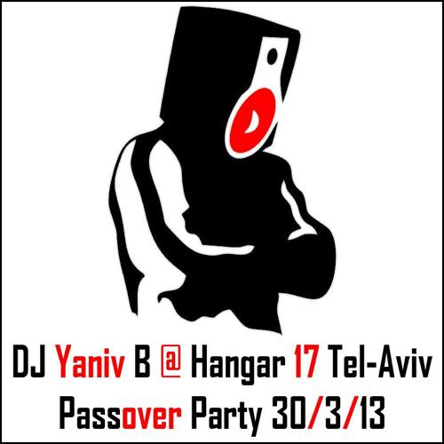 Yaniv B @ Hangar 17 Tel-Aviv - Passover Party 30.3.13