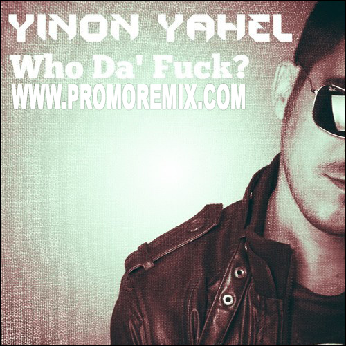 Yinon Yahel - Who The Fuck - GDL Mix